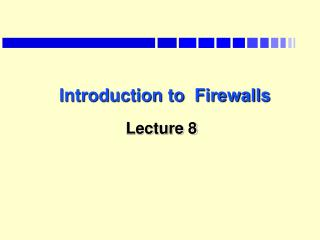 Introduction to  Firewalls   Lecture 8
