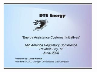 Energy Assistance Customer Initiatives   Mid America Regulatory Conference Traverse City, MI June, 2009