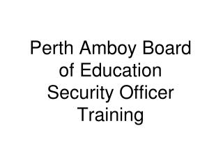 Perth Amboy Board  of Education  Security Officer Training
