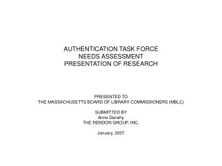 AUTHENTICATION TASK FORCE  NEEDS ASSESSMENT   PRESENTATION OF RESEARCH