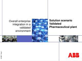 Solution scenario Validated Pharmaceutical plant