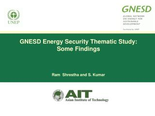 GNESD Energy Security Thematic Study: Some Findings     Ram  Shrestha and S. Kumar
