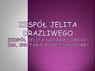 Zesp l jelita drazliwego zesp l jelita nadwrazliwego,               IBS, irritable bowel syndrome