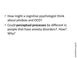 How might a cognitive psychologist think about phobias and OCD Could perceptual processes be different in people that ha