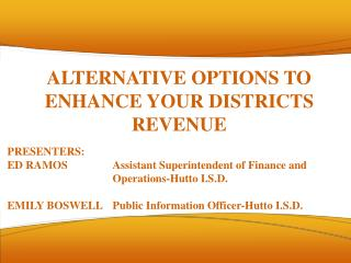 ALTERNATIVE OPTIONS TO ENHANCE YOUR DISTRICTS REVENUE