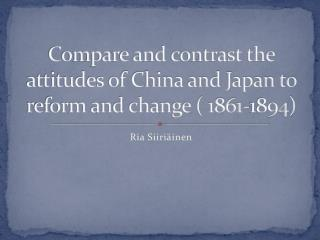 Compare and contrast the attitudes of China and Japan to reform and change  1861-1894