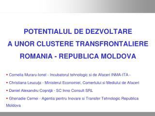 POTENTIALUL DE DEZVOLTARE  A UNOR CLUSTERE TRANSFRONTALIERE  ROMANIA - REPUBLICA MOLDOVA