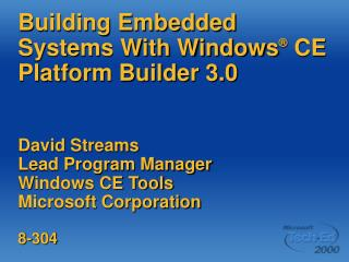 Building Embedded Systems With Windows  CE Platform Builder 3.0   David Streams Lead Program Manager Windows CE Tools Mi
