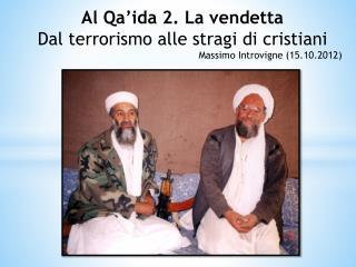 Al Qa ida 2. La vendetta Dal terrorismo alle stragi di cristiani Massimo Introvigne 15.10.2012