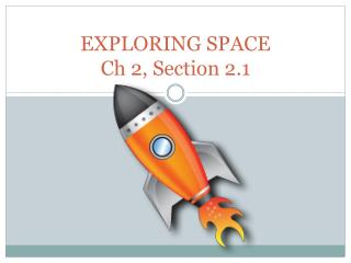 EXPLORING SPACE Ch 2, Section 2.1