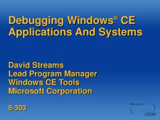 Debugging Windows  CE Applications And Systems   David Streams Lead Program Manager Windows CE Tools Microsoft Corporati