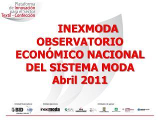 INEXMODA OBSERVATORIO ECON MICO NACIONAL DEL SISTEMA MODA  Abril 2011