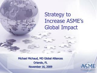 Strategy to Increase ASME s Global Impact