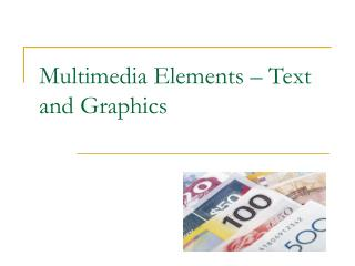 Multimedia Elements   Text and Graphics