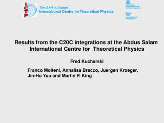 Results from the C20C integrations at the Abdus Salam   International Centre for  Theoretical Physics    Fred Kucharski