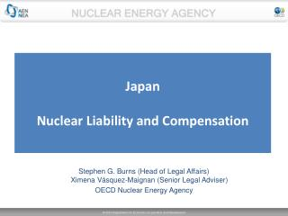 Stephen G. Burns Head of Legal Affairs Ximena V squez-Maignan Senior Legal Adviser OECD Nuclear Energy Agency