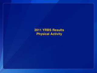 2011 YRBS Results Physical Activity