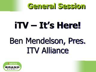 ITV   It s Here  Ben Mendelson, Pres. ITV Alliance