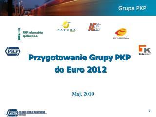 Przygotowanie Grupy PKP  do Euro 2012