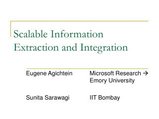 Scalable Information Extraction and Integration