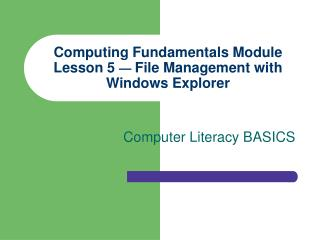 Computing Fundamentals Module Lesson 5   File Management with Windows Explorer