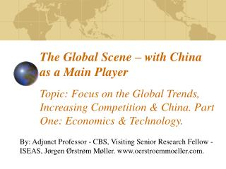 The Global Scene   with China as a Main Player  Topic: Focus on the Global Trends, Increasing Competition  China. Part O