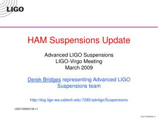 HAM Suspensions Update  Advanced LIGO Suspensions LIGO-Virgo Meeting March 2009