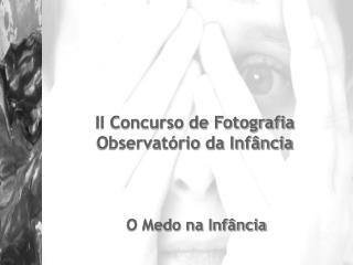 II Concurso de Fotografia Observat rio da Inf ncia