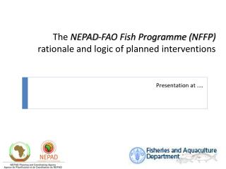 The NEPAD-FAO Fish Programme NFFP  rationale and logic of planned interventions