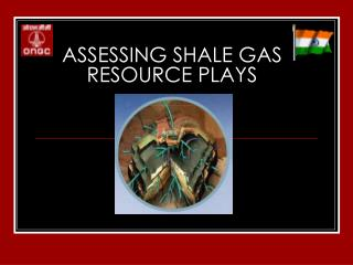 ASSESSING SHALE GAS RESOURCE PLAYS