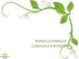 DANIELA PADILLA  CAROLINA PACHECO