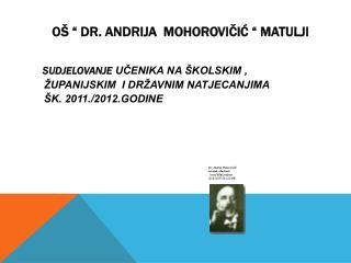O    Dr. Andrija  Mohorovicic   Matulji