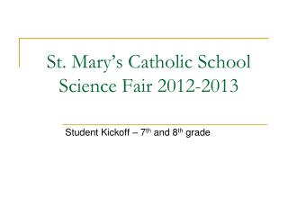 St. Mary s Catholic School Science Fair 2012-2013