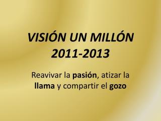 VISI N UN MILL N 2011-2013