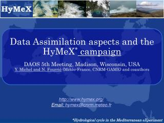 Data Assimilation aspects and the HyMeX campaign  DAOS 5th Meeting, Madison, Wisconsin, USA Y. Michel and N. Fourri  M t