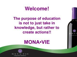 Welcome  The purpose of education is not to just take in knowledge, but rather to create actions  MONA VIE