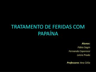 TRATAMENTO DE FERIDAS COM PAPA NA