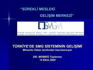 T RKIYE DE SMG SISTEMININ GELISIMI Mimarlar Odasi tarafindan hazirlanmistir  XXI. MOBBIG Toplantisi 14 Ekim 2005