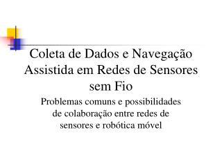 Coleta de Dados e Navega  o Assistida em Redes de Sensores sem Fio