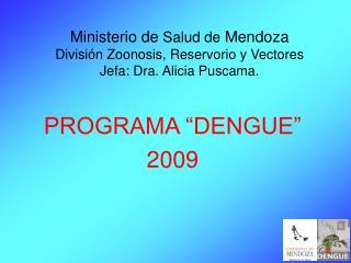 Ministerio de Salud de Mendoza Divisi n Zoonosis, Reservorio y Vectores Jefa: Dra. Alicia Puscama.