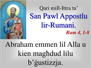 Qari mill-Ittra ta   San Pawl Appostlu  lir-Rumani. Rum 4, 1-8