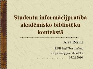 Studentu informacijpratiba akademisko biblioteku  konteksta