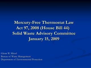Mercury-Free Thermostat Law Act 97, 2008 House Bill 44   Solid Waste Advisory Committee January 15, 2009