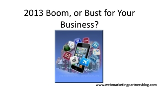 2013 Boom Or Bust For Your Business