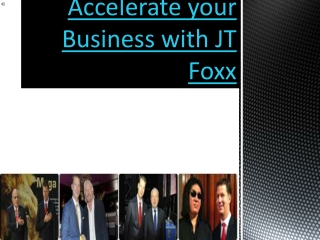 Accelerate your Business with JT Foxx