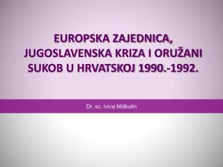 EUROPSKA ZAJEDNICA, JUGOSLAVENSKA KRIZA I ORU ANI SUKOB U HRVATSKOJ 1990.-1992.