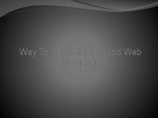 Way To Becoming A Good Web Designer