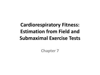 Cardiorespiratory Fitness:  Estimation from Field and Submaximal Exercise Tests