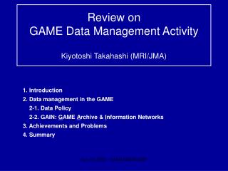Review on  GAME Data Management Activity  Kiyotoshi Takahashi MRI