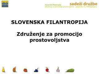 SLOVENSKA FILANTROPIJA  Zdru enje za promocijo prostovoljstva